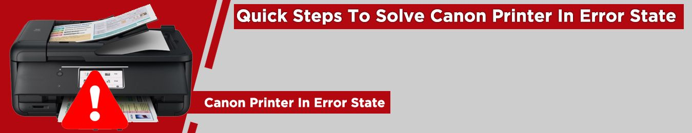 Quick Steps To Solve Canon Printer In Error State Issue