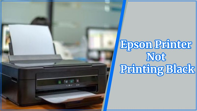 Ultimate Guide to Why Epson Printer Not Printing Black?