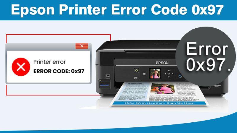How to Troubleshoot Epson Printer Error Code 0x97?